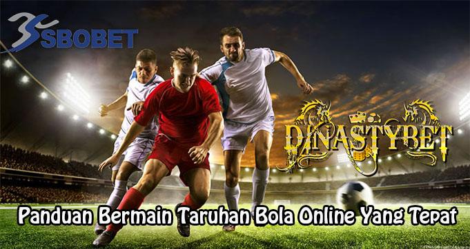Panduan Bermain Taruhan Bola Online Yang Tepat
