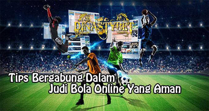 Tips Bergabung Dalam Judi Bola Online Yang Aman