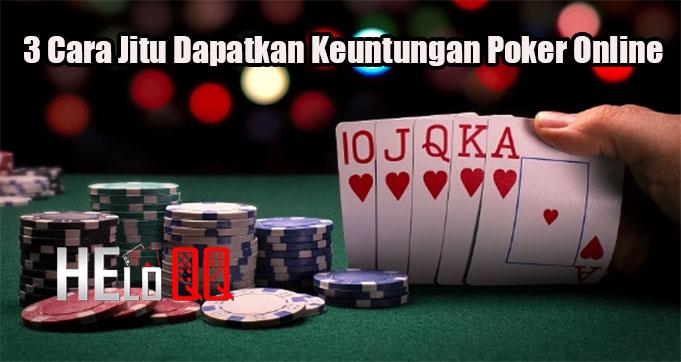 3 Cara Jitu Dapatkan Keuntungan Poker Online
