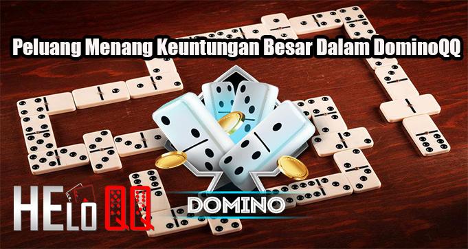 Peluang Menang Keuntungan Besar Dalam DominoQQ