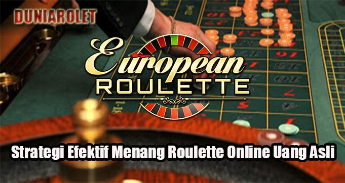 Strategi Efektif Menang Roulette Online Uang Asli