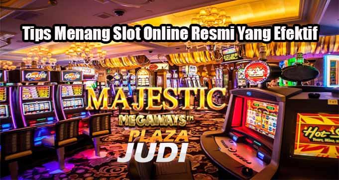 Tips Menang Slot Online Resmi Yang Efektif